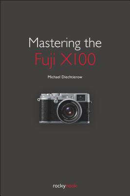 Mastering the Fuji X100 By Diechtierow, Michael